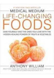 Medical Medium Life-Changing Foods : Save Yourself and the Ones You Love with the Hidden Healing Powers of Fruits & Vegetables ( by William, Anthony ) [9781401948320]