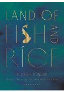 Land of Fish and Rice Recipes from the Culinary Heart of China ( by Dunlop, Fuchsia ) [9781408802519]