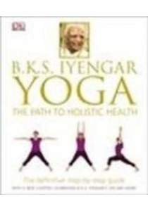 B.K.S. Iyengar Yoga : The Path to Holistic Health [9781409343479]
