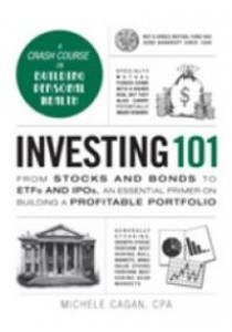 Investing 101 : From Stocks and Bonds to ETFs and IPOs, an Essential Primer on Building a Profitable Portfolio ( by Cagan, Michele ) [9781440595134]
