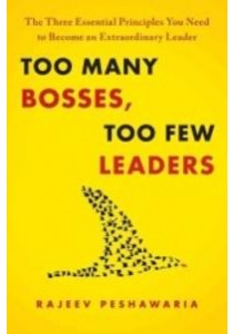 Too Many Bosses, Too Few Leaders The Three Essential Principles You Need to Become [9781451646672]