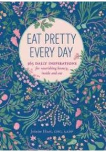 Eat Pretty Every Day : 365 Daily Inspirations for Nourishing Beauty, inside and Out ( by Hart, Jolene ) [9781452151625]