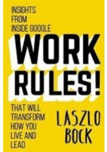 Work Rules! : Insights from inside Google That Will Transform How You Live and Lead [9781455534845]