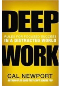 Deep Work : Rules for Focused Success in a Distracted World [9781455563869]