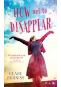 How Not to Disappear -- Paperback ( by Furniss, Clare ) [9781471120312]