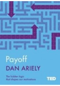 Payoff : The Hidden Logic That Shapes Our Motivations - Hardback [9781471156076]