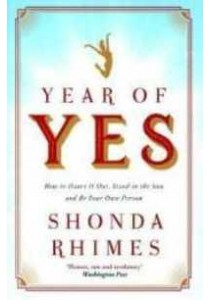 Year of Yes : How to Dance it Out, Stand in the Sun and be Your Own Person [9781471157325]