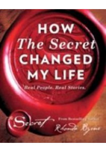 How the Secret Changed My Life : Real People. Real Stories -- Hardback ( by Byrne, Rhonda ) [9781471158193]