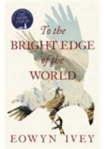 To the Bright Edge of the World -- Hardback ( by Ivey, Eowyn ) [9781472208606]