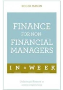 Teach Yourself Finance for Non-Financial Managers in a Week (Teach Yourself in a Week) ( by Mason, Roger ) [9781473607842]
