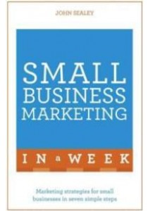 Teach Yourself Small Business Marketing in a Week [9781473609334]