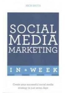 Teach Yourself Social Media Marketing in a Week (Teach Yourself in a Week) ( by Smith, Nick ) [9781473610330]