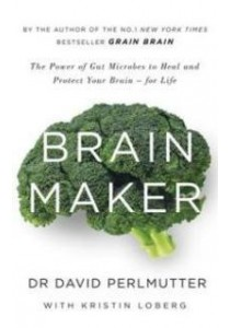 Brain Maker : The Power of Gut Microbes to Heal and Protect Your Brain [9781473619357]