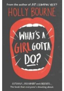 What's a Girl Gotta Do? ( Am I Normal Yet? 3 ) -- Paperback ( by Bourne, Holly ) [9781474915021]