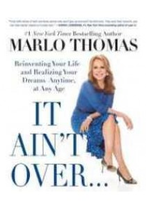 It Ain't over Till It's over : Reinventing Your Life - and Realizing Your Dreams [9781476739922]