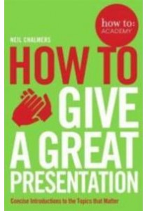 How to: Give a Great Presentation - Paperback [9781509814473]