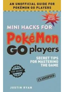 Mini Hacks for Pokemon Go Players : Secret Tips for Mastering the Game [9781510721555]