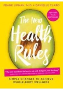 The New Health Rules : Simple Changes to Achieve Whole-Body Wellness [9781579657598]