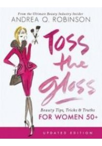 Toss the Gloss : Beauty Tips, Tricks & Truths for Women 50+ (Updated) ( by Robinson, Andrea Q./ McLaren, Chesley (ILT) ) [9781580056212]