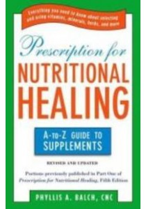 Prescription for Nutritional Healing : The A-to-Z Guide to Supplements [9781583334126]