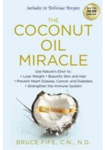 The Coconut Oil Miracle (5th) ( by Fife, Bruce ) [9781583335444]