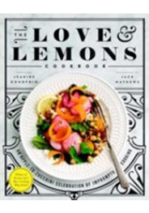 The Love & Lemons Cookbook : An Apple-to-Zucchini Celebration of Impromptu Cooking [9781583335864]