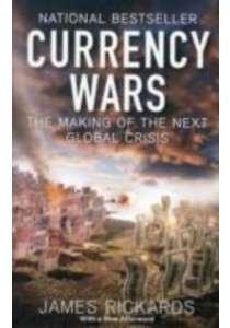 Currency Wars : The Making of the Next Global Crisis [9781591845560]