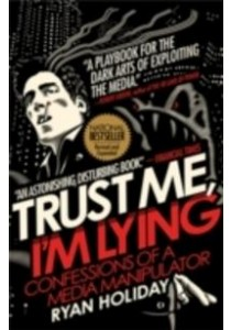 Trust Me, I'm Lying : Confessions of a Media Manipulator ( by Holiday, Ryan ) [9781591846284]