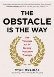 The Obstacle is the Way : The Timeless Art of Turning Trials into Triumph ( by Holiday, Ryan ) [9781591846352]