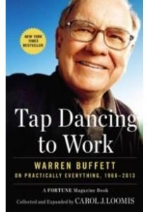 Tap Dancing to Work : Warren Buffett on Practically Everything, 1966-2013 [9781591846802]