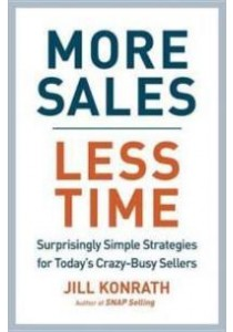 More Sales, Less Time : Surprisingly Simple Strategies for Today's Crazy-Busy Sellers ( by Konrath, Jill ) [9781591847267]