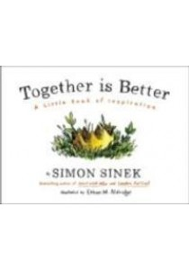 Together Is Better : A Little Book of Inspiration ( by Sinek, Simon/ Aldridge, Ethan M. (ILT) ) [9781591847854]