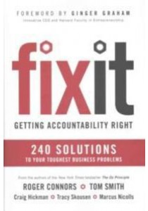 Fix It : Getting Accountability Right: 240 Solutions to Your Toughest Business Problems ( by Connors, Roger/ Smith, Tom/ Hickman, Craig/ Skousen, Tracy/ Nicolls, M ) [9781591847878]