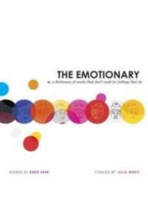 The Emotionary : A Dictionary of Words That Don't Exist for Feelings That Do [9781595148384]