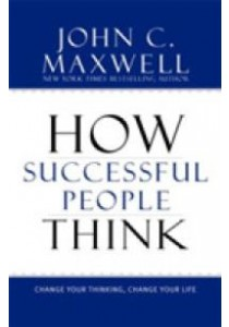 How Successful People Think : Change Your Thinking, Change Your Life [9781599951683]