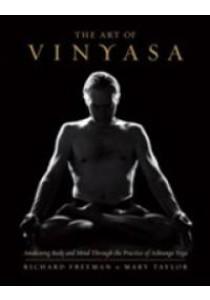The Art of Vinyasa : Awakening Body and Mind through the Practice of Ashtanga Yoga ( by Freeman, Richard/ Taylor, Mary ) [9781611802795]