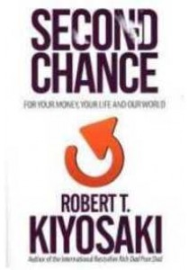 Second Chance : For Your Money, Your Life and Our World ( by Kiyosaki, Robert T. ) [9781612680460]