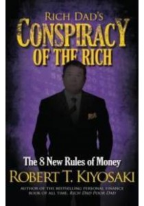 Rich Dad's Conspiracy of the Rich The 8 New Rules of Money ( by Kiyosaki, Robert T. ) [9781612680712]