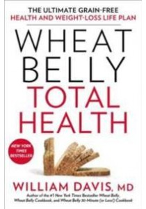 Wheat Belly Total Health : The Ultimate Grain-Free Health and Weight-loss Life Plan (1st Reprint) ( by Davis, William, M.d. ) [9781623367701]