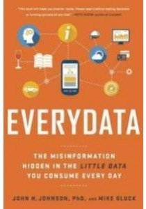 Everydata : The Misinformation Hidden in the Little Data You Consume Every Day ( by Johnson, John H., Ph.D./ Gluck, Mike ) [9781629561011]