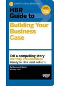 HBR Guide to Building Your Business Case ( by Sheen, Raymond/ Gallo, Amy (CON) ) [9781633690028]