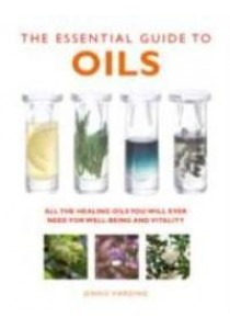 The Essential Guide to Oils : All the Healing Oils You Will Ever Need for Well-Being and Vitality (Essential Guides) (Reprint) ( by Harding, Jennie ) [9781780285160]