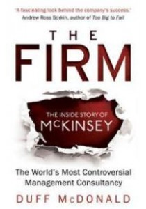 Firm : The inside Story of Mckinsey, the World's Most Controversial Management Consulta -- Paperback ( by Mcdonald, Duff ) [9781780745923]