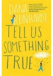 Tell Us Something True -- Paperback ( by Reinhardt, Dana ) [9781780749730]