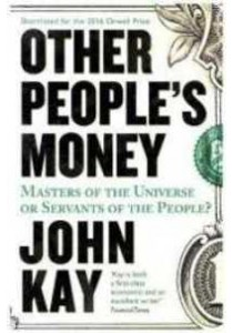 Other People's Money : Masters of the Universe or Servants of the People? -- Paperback (Main) ( by Kay, John ) [9781781254455]