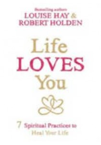 Life Loves You : 7 Spiritual Practices to Heal Your Life [9781781804056]