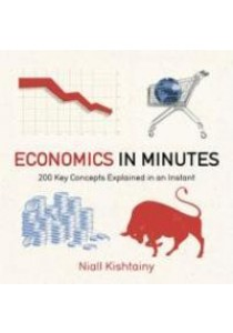 Economics in Minutes : 200 Key Concepts Explained in an Instant (In Minutes) [9781782066477]
