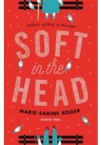 Soft in the Head ( by Roger, Marie-Sabine/ Wynne, Frank (TRN) ) [9781782271581]