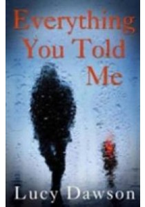 Everything You Told Me : A Fast Paced, Gripping Psychological Thriller -- Paperback ( by Dawson, Lucy ) [9781782396277]