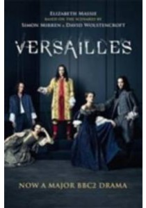 Versailles : The Shockingly Sexy Novel of the Hit Tv Show [9781782399988]